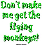 Don't make me get the flying monkeys! (Green) Whether you're a witch in a wicked mood or just somebody who has a pack of flying monkeys hanging around, this is the image for you!