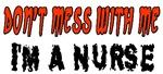 Don't Mess With Me....I'm A Nurse