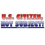Citizen, Not Subject!