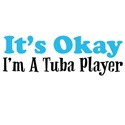 It's Okay, I'm a Tuba Player