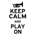 Keep Calm and Play On (Mellophone)