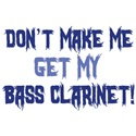 Don't Make Me Get My Bass Clarinet