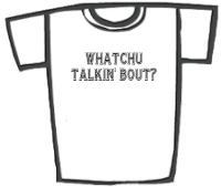 Whatchu Talkin' Bout? T-Shirts & Gifts