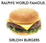 RALPH'S WORLD FAMOUS SIRLOIN BURGERS