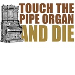Touch the Pipe Organ and Die T-Shirts