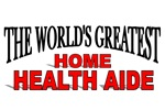The World's Greatest Home Health Aide