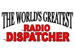 The World's Greatest Radio Dispatcher