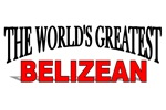 The World's Greatest Belizean