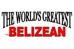 The World's Greatest Belizean