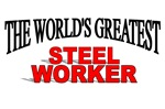 The World's Greatest Steel Worker