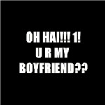 oh hai! u ur my boyfriend!?!?