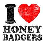 I Love Honey Badgers