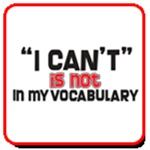 Can't IS NOT in my vocabulary