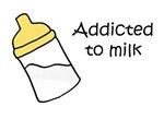 Addicted to Milk