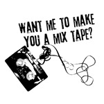 Want Me To Make You A Mix Tape?