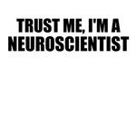Trust Me, I'm A Neuroscientist