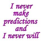 I never predict