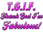 TGIF - Thank God I'm Fabulous