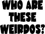 Who Are These Weirdos?