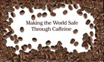 Making the world safe:Caffeine