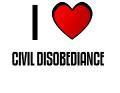 I LOVE CIVIL DISOBEDIANCE