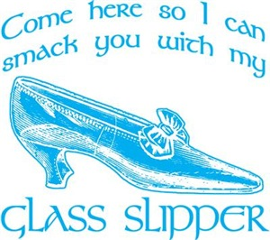 Smack You With My Glass Slipper