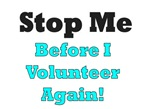 Stop Me Before I volunteer Again!
