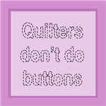 Quilters Don't Do Buttons