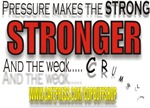 PRESSURE MAKES THE STRONG STRONGER AND THE WEAK CR