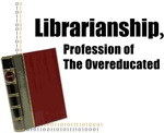 Why specialize? Become a librarian!  Librianship, Profession of the Overeducated is a perfect gift for that book geek.