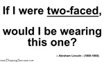 If I were two-faced…