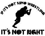 If it's not sumo wrestling it's not right