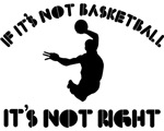 If it's not basket ball it's not right