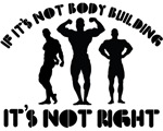 If it's not body building it's not right