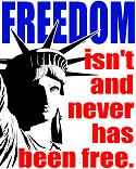 Freedom isn't, never has been free