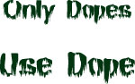 Only Dopes Use Dope