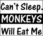 Can't Sleep. Monkeys Will Eat Me