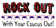Rock Out With Your Caucus Out