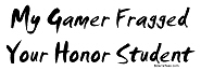 Gamer Fragged Your Honor Student Shirts