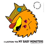 I listen to my baby monsters