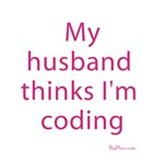 My husband thinks I'm coding is the perfect design to have for the female coding who is out and about.  Add a little bit of humor to your life with this great girl computer geek t-shirt.