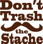Don't Trash the Stache