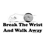 Break The Wrist And Walk Away