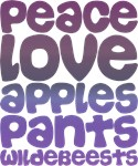 Peace, Love, Apples, Pants, Wildebeests