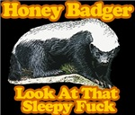Honey Badger Look at that sleepy fuck
