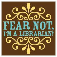 Fear Not, I'm a Librarian