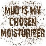 Mud is my chosen moisturizer. Funny clothing.