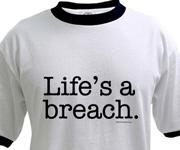 Life's a breach.