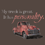 My truck is great. It has personality.