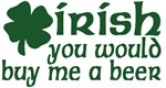 Irish Buy Me a Beer Shamrock T-Shirts